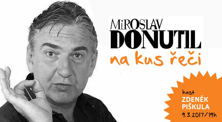 Na kus řeči s Miroslavem Donutilem, Divadlo Palace Praha, 9.3.2017