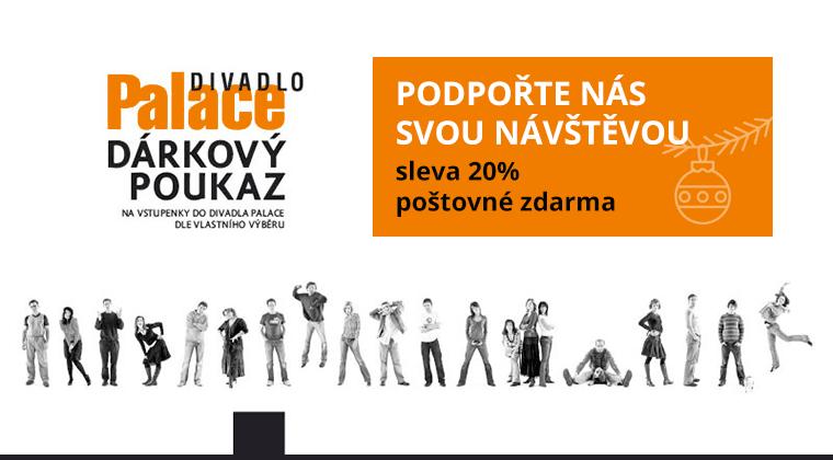 Podpořte nás svou návštěvou - Sleva 20% - dárkový poukaz do Divadla Palace Praha